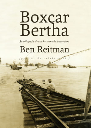 Boxcar Bertha. Autobiografía de una hermana de la carretera | Ben Reitman