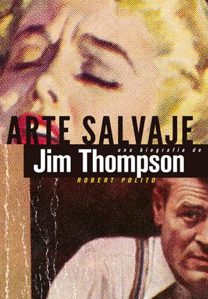 Robert Polito | Arte salvaje. Una biografía de Jim Thompson
