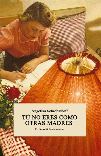 Angelika Schrobsdorff | Tú no eres como otras madres
